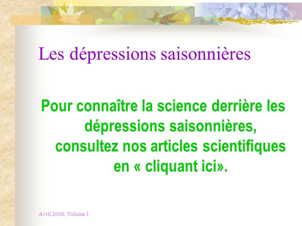 Avril 2006, Volume 1 Les dépressions saisonnières Pour connaître la science derrière les dépressions saisonnières, consultez nos articles scientifique