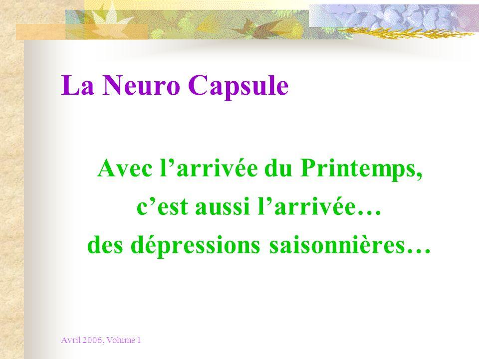 Avril 2006, Volume 1 La Neuro Capsule Avec larrivée du Printemps, cest aussi larrivée… des dépressions saisonnières…