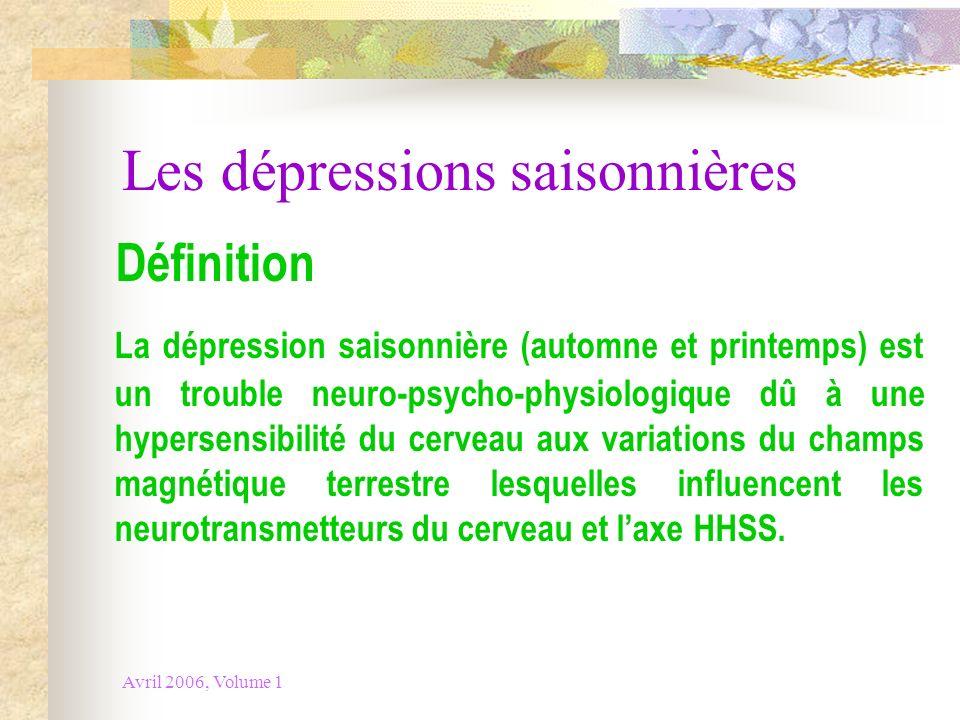 Avril 2006, Volume 1 Les dépressions saisonnières Définition La dépression saisonnière (automne et printemps) est un trouble neuro-psycho-physiologiqu