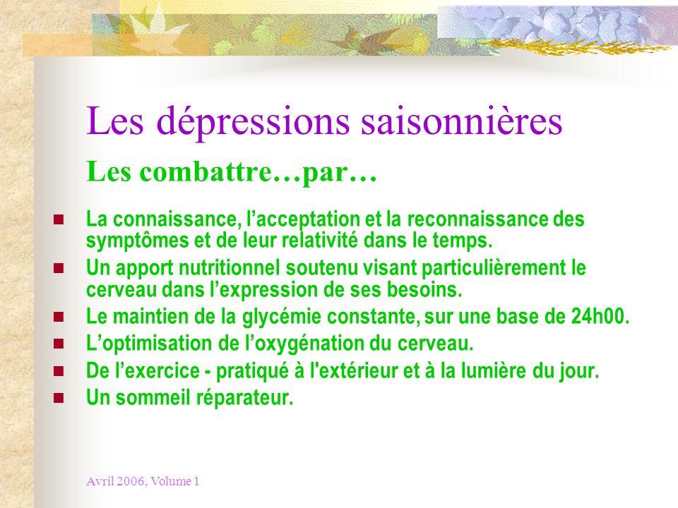 Avril 2006, Volume 1 Les dépressions saisonnières Les combattre…par… La connaissance, lacceptation et la reconnaissance des symptômes et de leur relat