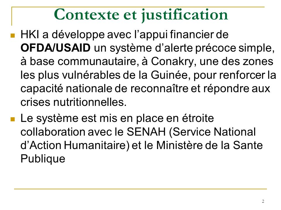 2 Contexte et justification HKI a développe avec lappui financier de OFDA/USAID un système dalerte précoce simple, à base communautaire, à Conakry, un