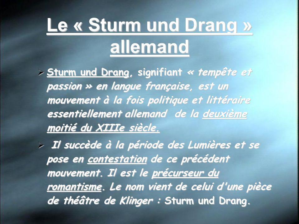 Le « Sturm und Drang » allemand Sturm und Drang, signifiant « tempête et passion » en langue française, est un mouvement à la fois politique et littér