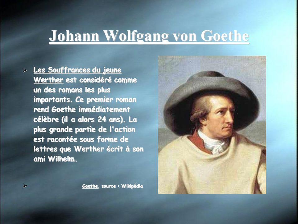 Johann Wolfgang von Goethe Les Souffrances du jeune Werther est considéré comme un des romans les plus importants. Ce premier roman rend Goethe immédi