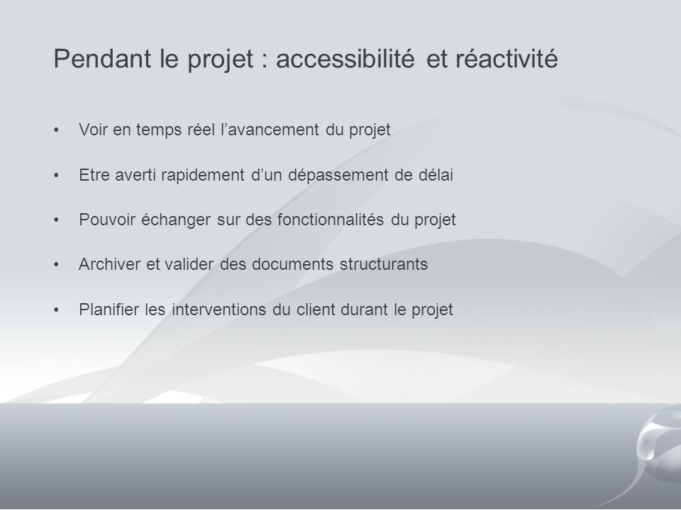 Pendant le projet : accessibilité et réactivité 10 Voir en temps réel lavancement du projet Etre averti rapidement dun dépassement de délai Pouvoir éc
