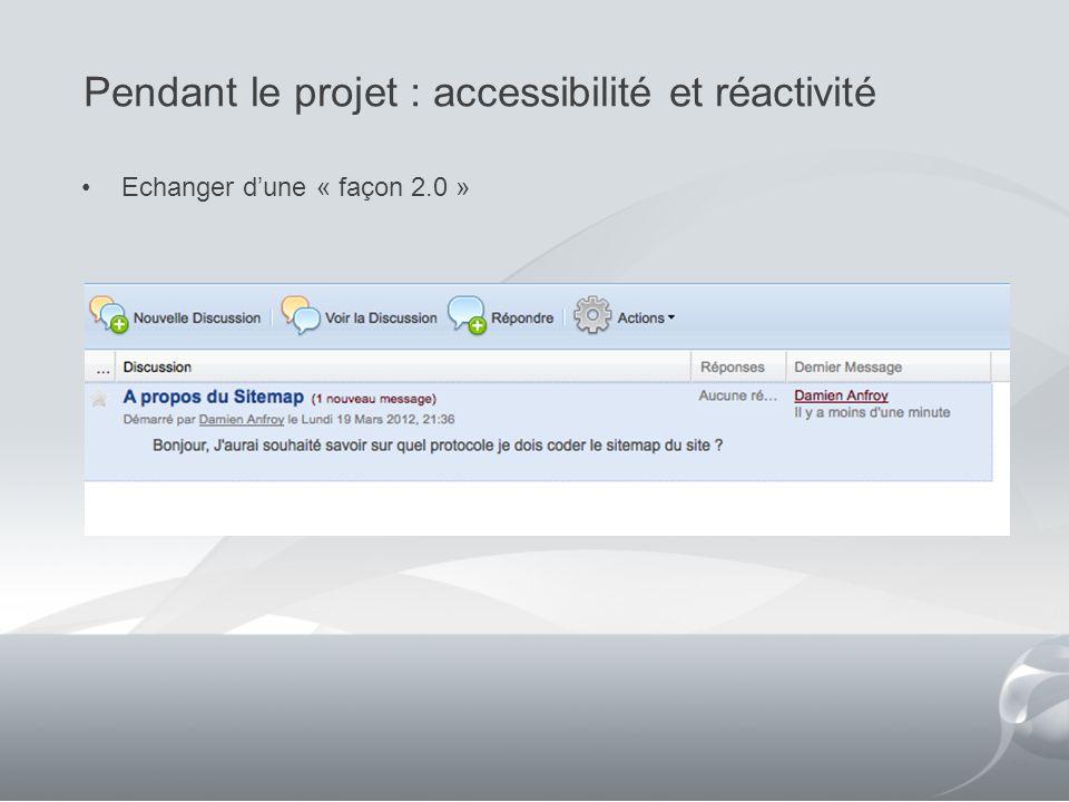 Pendant le projet : accessibilité et réactivité 12 Echanger dune « façon 2.0 »