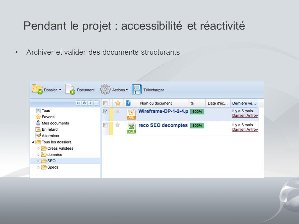 Pendant le projet : accessibilité et réactivité 13 Archiver et valider des documents structurants