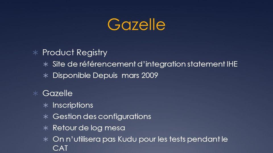 Gazelle Product Registry Site de référencement dintegration statement IHE Disponible Depuis mars 2009 Gazelle Inscriptions Gestion des configurations