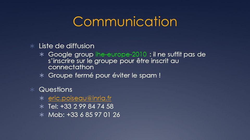 Communication Liste de diffusion Google group ihe-europe-2010 : il ne suffit pas de sinscrire sur le groupe pour être inscrit au connectathon Groupe f