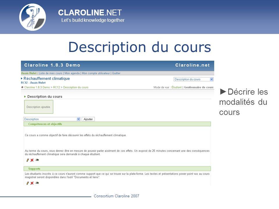 CLAROLINE.NET Lets build knowledge together Consortium Claroline 2007 Description du cours Décrire les modalités du cours
