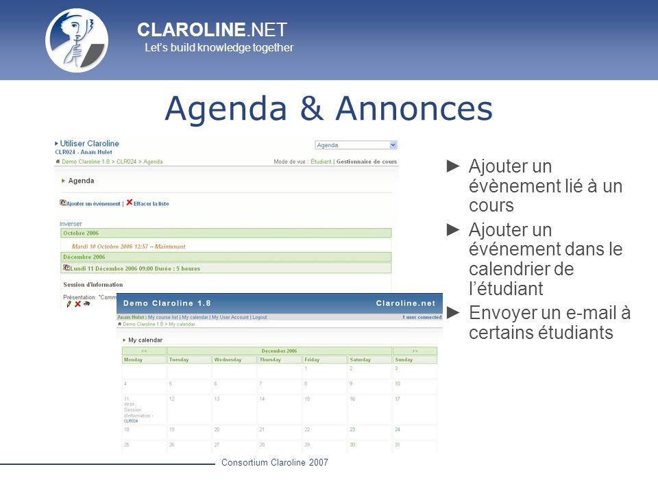 CLAROLINE.NET Lets build knowledge together Consortium Claroline 2007 Agenda & Annonces Ajouter un évènement lié à un cours Ajouter un événement dans