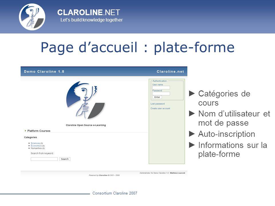 CLAROLINE.NET Lets build knowledge together Consortium Claroline 2007 Page daccueil : utilisateur Liste de mes cours Derniers événements et annonces