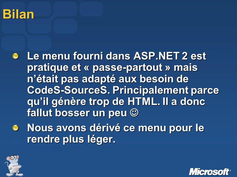 Bilan Le menu fourni dans ASP.NET 2 est pratique et « passe-partout » mais nétait pas adapté aux besoin de CodeS-SourceS. Principalement parce quil gé