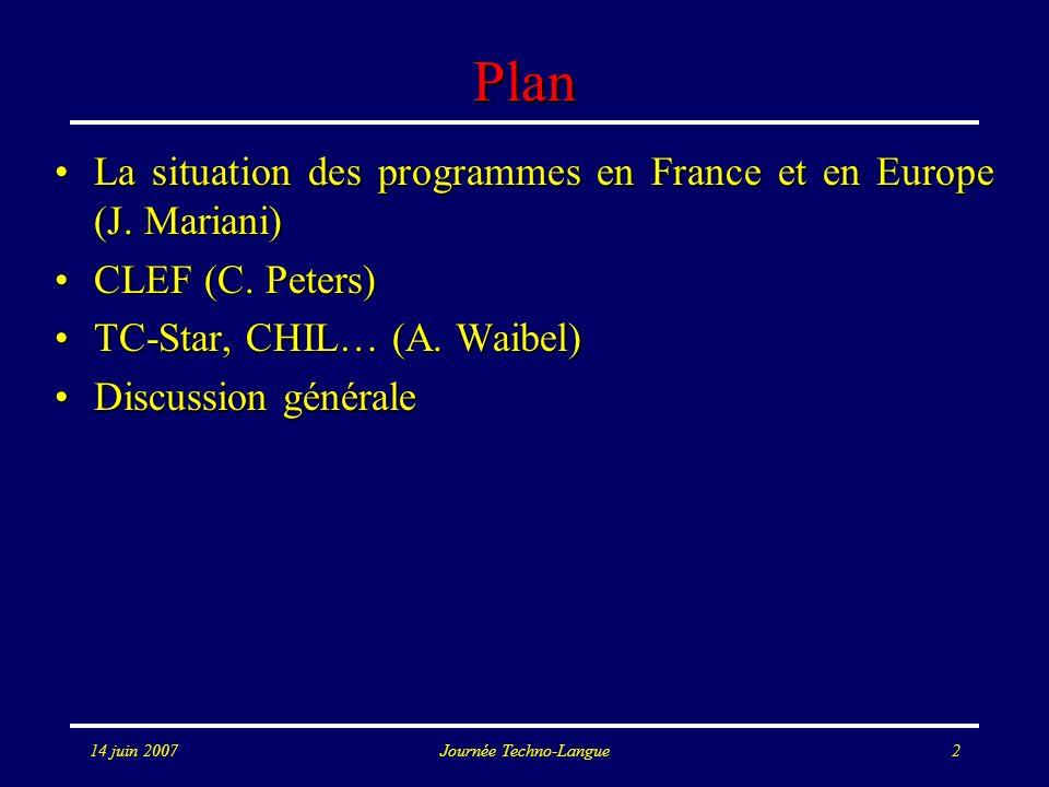 14 juin 2007Journée Techno-Langue2 Plan La situation des programmes en France et en Europe (J. Mariani)La situation des programmes en France et en Eur