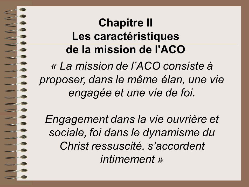 « La mission de lACO consiste à proposer, dans le même élan, une vie engagée et une vie de foi. Engagement dans la vie ouvrière et sociale, foi dans l