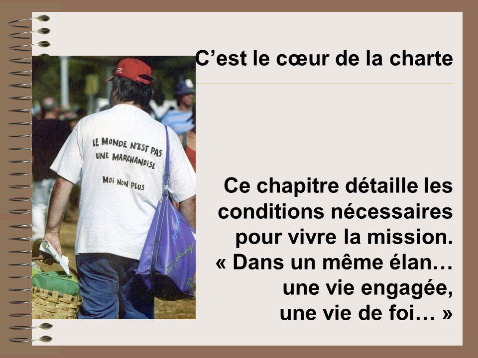 Cest le cœur de la charte Ce chapitre détaille les conditions nécessaires pour vivre la mission. « Dans un même élan… une vie engagée, une vie de foi…