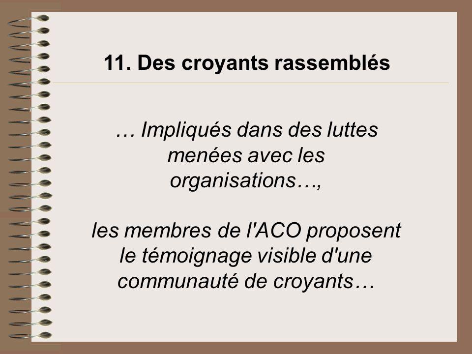 … Impliqués dans des luttes menées avec les organisations…, les membres de l'ACO proposent le témoignage visible d'une communauté de croyants… 11. Des