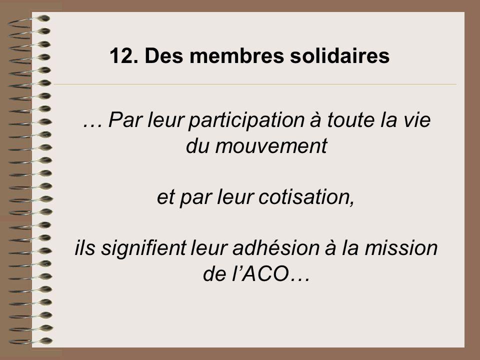 … Par leur participation à toute la vie du mouvement et par leur cotisation, ils signifient leur adhésion à la mission de lACO… 12. Des membres solida