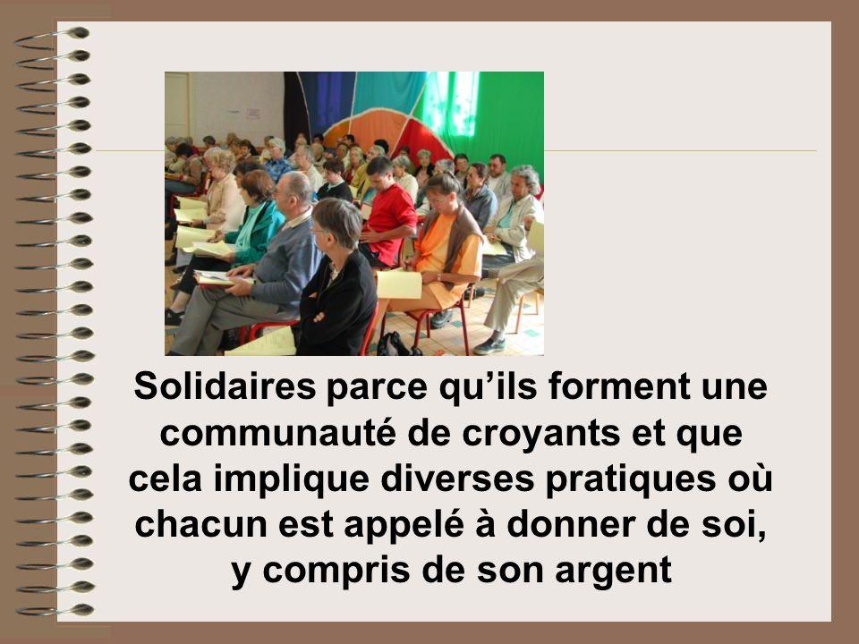 Solidaires parce quils forment une communauté de croyants et que cela implique diverses pratiques où chacun est appelé à donner de soi, y compris de s