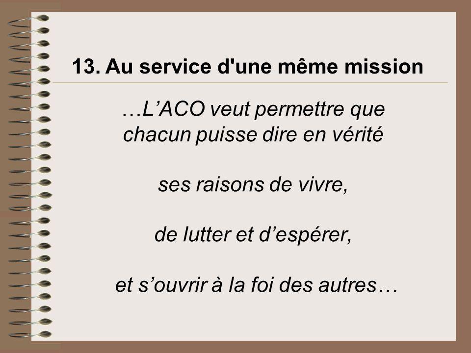 …LACO veut permettre que chacun puisse dire en vérité ses raisons de vivre, de lutter et despérer, et souvrir à la foi des autres… 13. Au service d'un