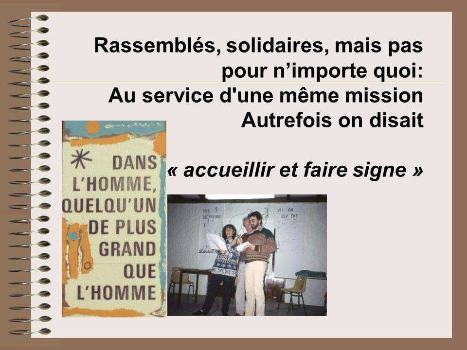 Rassemblés, solidaires, mais pas pour nimporte quoi: Au service d'une même mission Autrefois on disait « accueillir et faire signe »