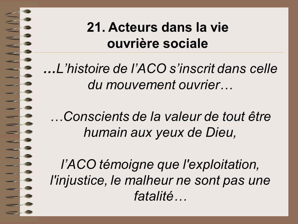 …Lhistoire de lACO sinscrit dans celle du mouvement ouvrier… …Conscients de la valeur de tout être humain aux yeux de Dieu, lACO témoigne que l'exploi