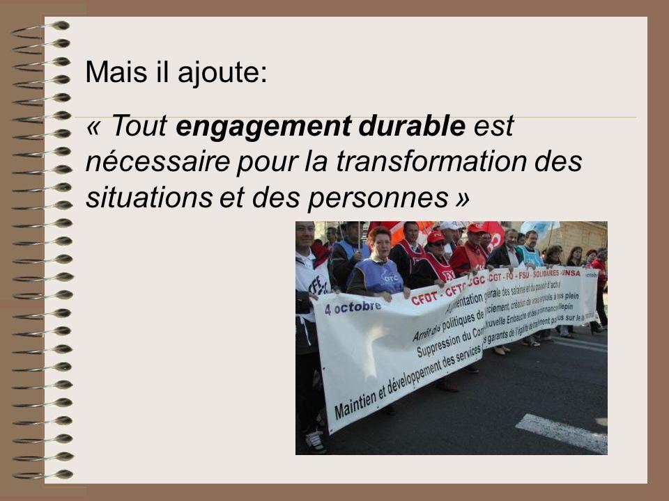 Mais il ajoute: « Tout engagement durable est nécessaire pour la transformation des situations et des personnes »