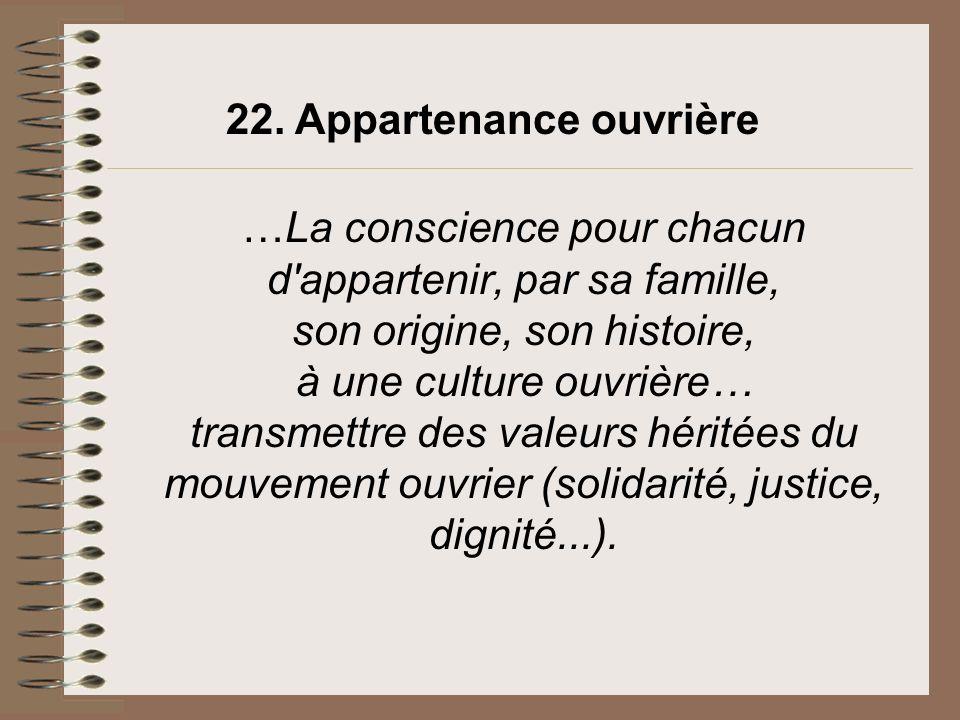…La conscience pour chacun d'appartenir, par sa famille, son origine, son histoire, à une culture ouvrière… transmettre des valeurs héritées du mouvem