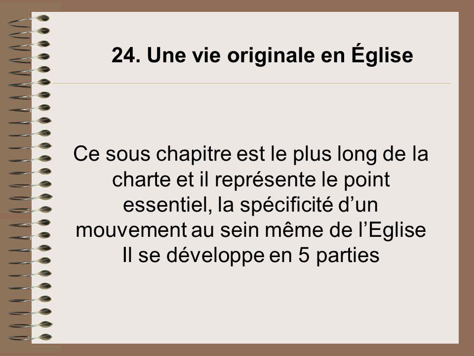 Ce sous chapitre est le plus long de la charte et il représente le point essentiel, la spécificité dun mouvement au sein même de lEglise Il se dévelop