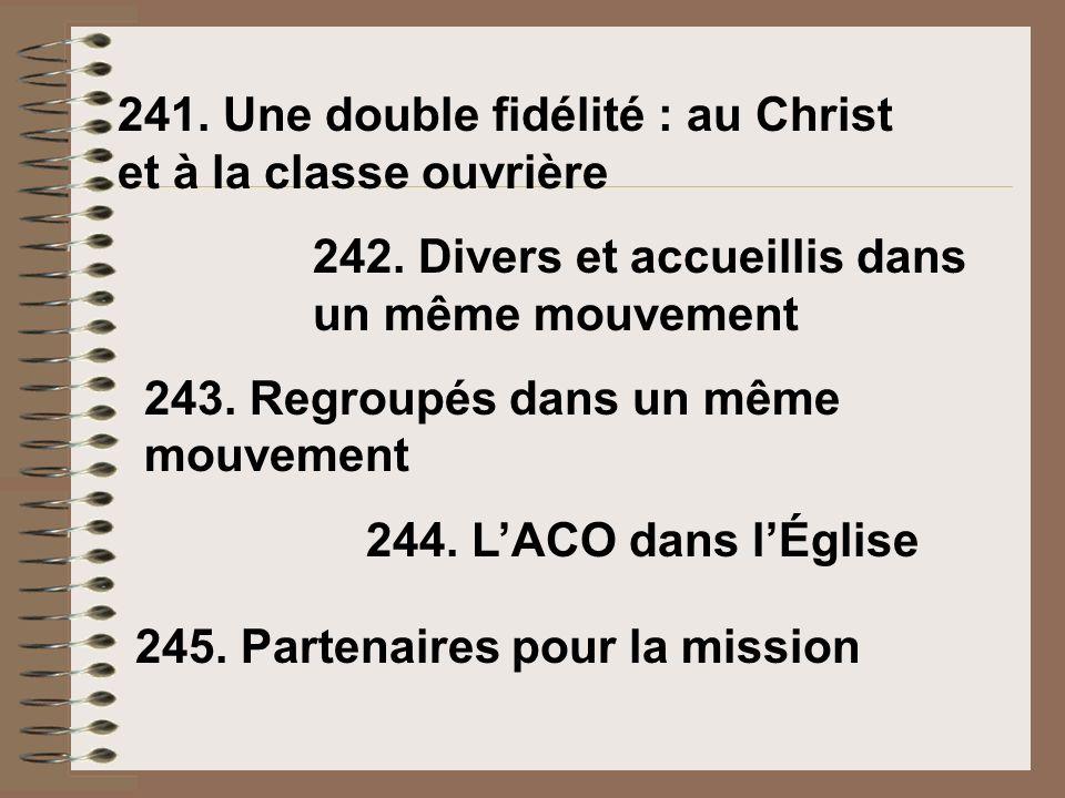 241. Une double fidélité : au Christ et à la classe ouvrière 245. Partenaires pour la mission 244. LACO dans lÉglise 243. Regroupés dans un même mouve