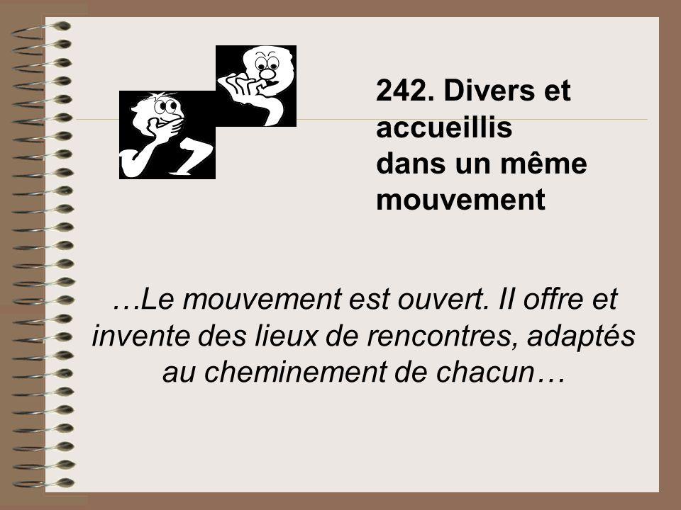 …Le mouvement est ouvert. II offre et invente des lieux de rencontres, adaptés au cheminement de chacun… 242. Divers et accueillis dans un même mouvem