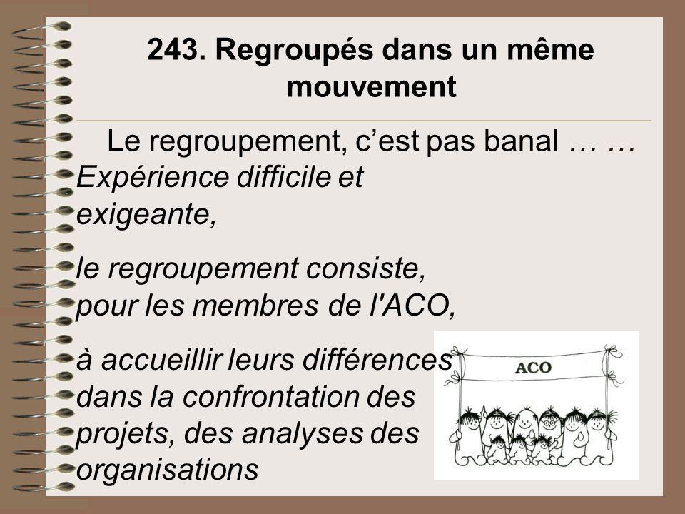 243. Regroupés dans un même mouvement Le regroupement, cest pas banal … … Expérience difficile et exigeante, le regroupement consiste, pour les membre
