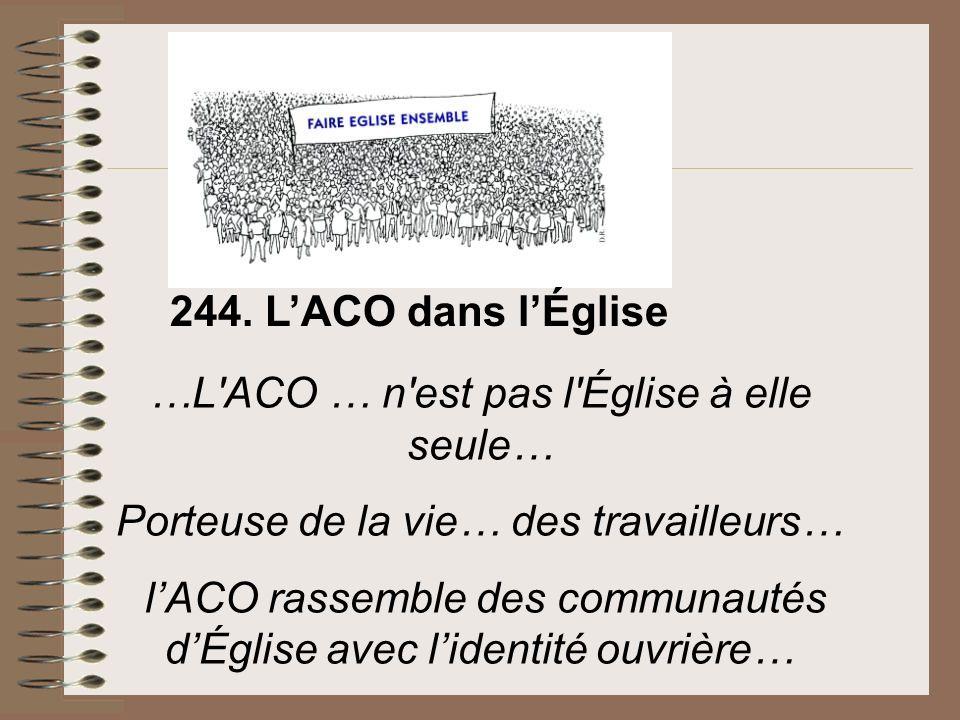 …L'ACO … n'est pas l'Église à elle seule… Porteuse de la vie… des travailleurs… lACO rassemble des communautés dÉglise avec lidentité ouvrière… 244. L