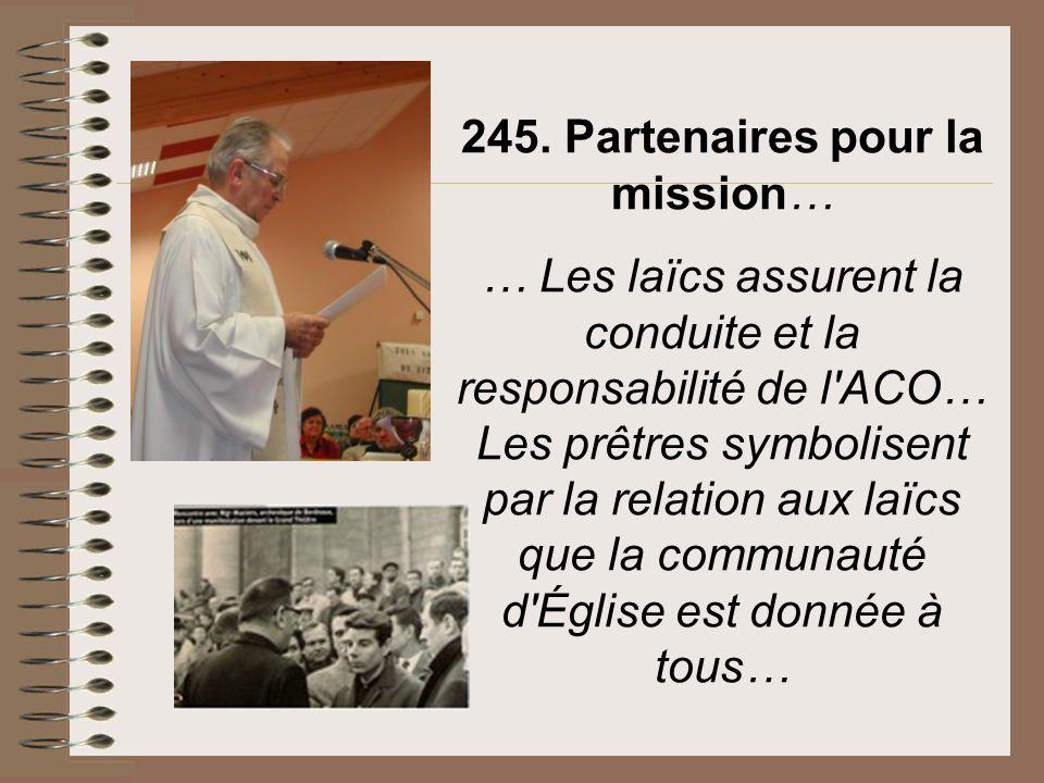 245. Partenaires pour la mission… … Les laïcs assurent la conduite et la responsabilité de l'ACO… Les prêtres symbolisent par la relation aux laïcs qu