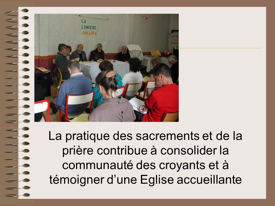 La pratique des sacrements et de la prière contribue à consolider la communauté des croyants et à témoigner dune Eglise accueillante