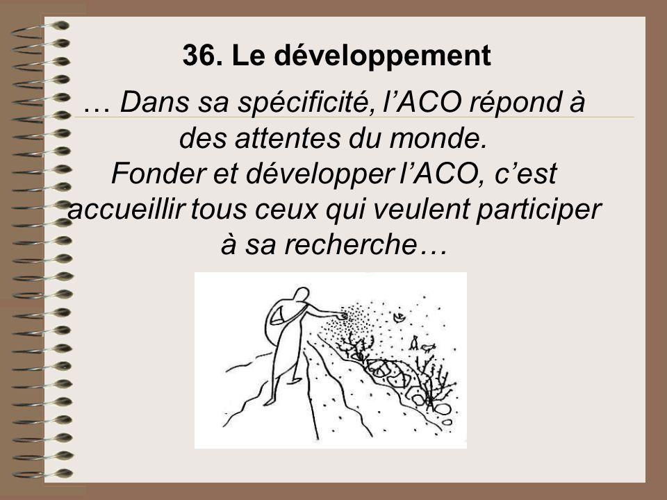 … Dans sa spécificité, lACO répond à des attentes du monde. Fonder et développer lACO, cest accueillir tous ceux qui veulent participer à sa recherche