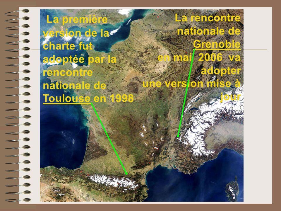 La rencontre nationale de Grenoble en mai 2006 va adopter une version mise à jour La première version de la charte fut adoptée par la rencontre nation