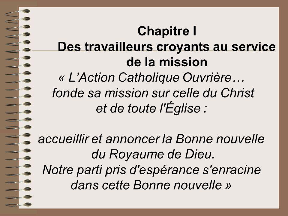 « LAction Catholique Ouvrière… fonde sa mission sur celle du Christ et de toute l'Église : accueillir et annoncer la Bonne nouvelle du Royaume de Dieu