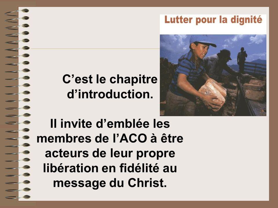 Cest le chapitre dintroduction. Il invite demblée les membres de lACO à être acteurs de leur propre libération en fidélité au message du Christ.