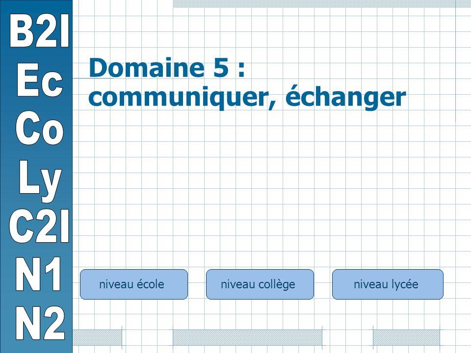 niveau écoleniveau collègeniveau lycée Domaine 5 : communiquer, échanger