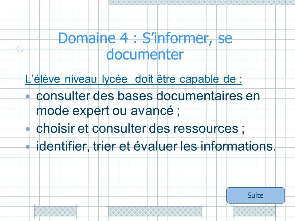 Domaine 4 : Sinformer, se documenter Lélève niveau lycée doit être capable de : consulter des bases documentaires en mode expert ou avancé ; choisir et consulter des ressources ; identifier, trier et évaluer les informations.