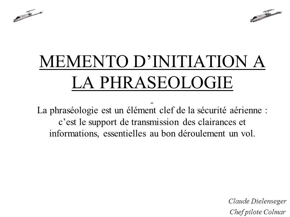 MEMENTO DINITIATION A LA PHRASEOLOGIE La phraséologie est un élément clef de la sécurité aérienne : cest le support de transmission des clairances et