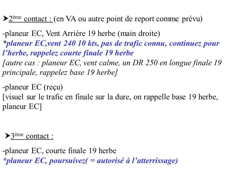 2 ème contact : (en VA ou autre point de report comme prévu) -planeur EC, Vent Arrière 19 herbe (main droite) *planeur EC,vent 240 10 kts, pas de traf