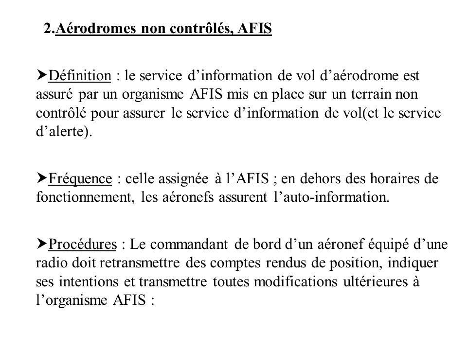 2.Aérodromes non contrôlés, AFIS Définition : le service dinformation de vol daérodrome est assuré par un organisme AFIS mis en place sur un terrain n