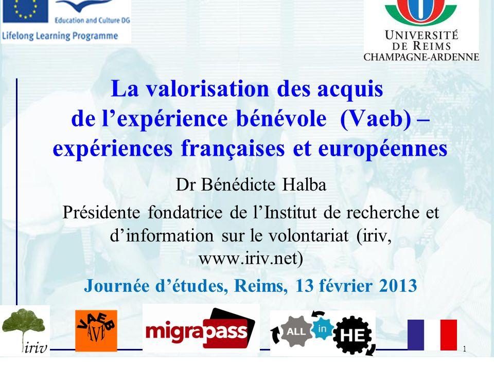 1 La valorisation des acquis de lexpérience bénévole (Vaeb) – expériences françaises et européennes Dr Bénédicte Halba Présidente fondatrice de lInsti