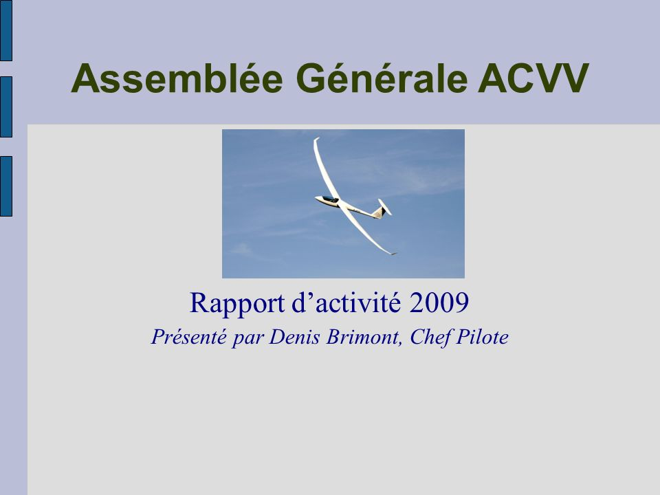 Assemblée Générale ACVV Rapport dactivité 2009 Présenté par Denis Brimont, Chef Pilote