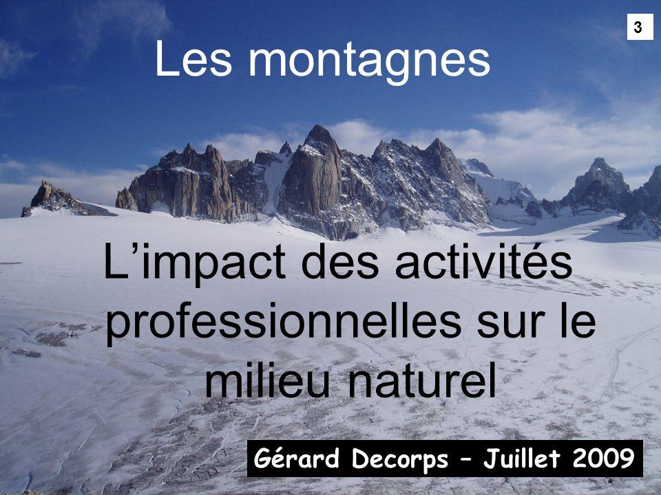 3 Limpact des activités professionnelles sur le milieu naturel Les montagnes Gérard Decorps – Juillet 2009 3