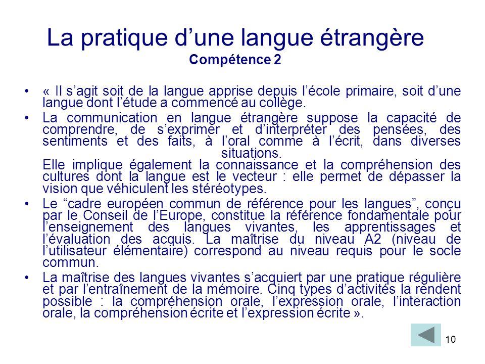 10 La pratique dune langue étrangère Compétence 2 « Il sagit soit de la langue apprise depuis lécole primaire, soit dune langue dont létude a commencé