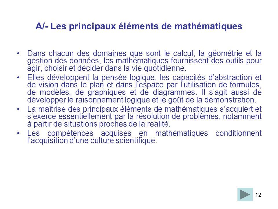 12 A/- Les principaux éléments de mathématiques Dans chacun des domaines que sont le calcul, la géométrie et la gestion des données, les mathématiques