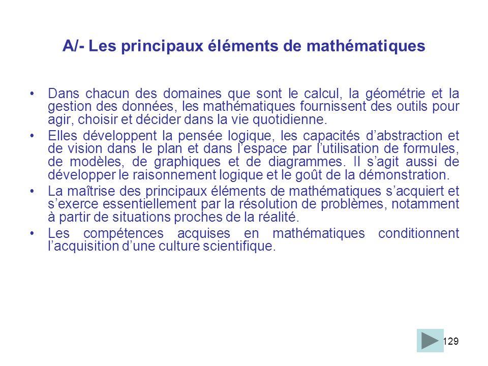 129 A/- Les principaux éléments de mathématiques Dans chacun des domaines que sont le calcul, la géométrie et la gestion des données, les mathématique