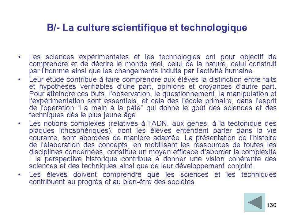 130 B/- La culture scientifique et technologique Les sciences expérimentales et les technologies ont pour objectif de comprendre et de décrire le mond